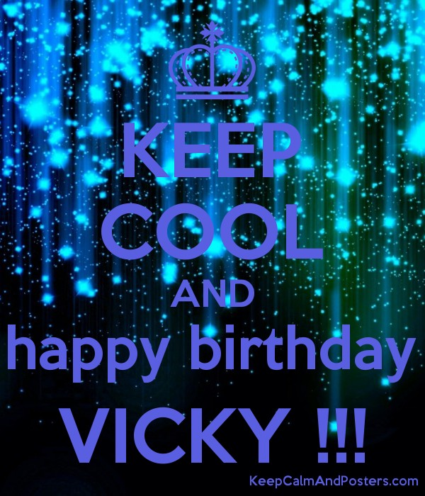 KEEP COOL AND happy birthday VICKY !!! Poster