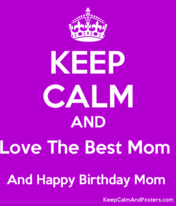 keep calm and love the best mom and happy birthday mom poster
