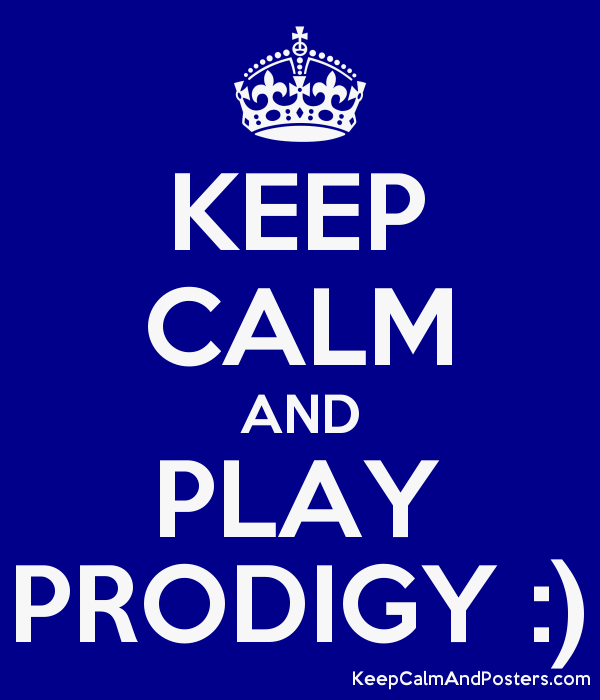 KEEP CALM AND PLAY PRODIGY :) - Keep Calm and Posters