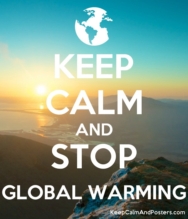 KEEP CALM AND STOP GLOBAL WARMING - Keep Calm and Posters ...