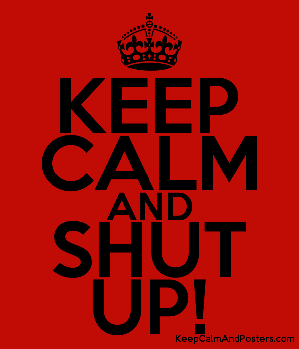 keep calm and shut up keep calm and posters generator maker for rh keepcalmandposters com custom keep calm logo maker keep calm and carry on logo maker