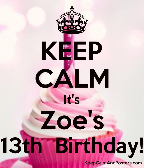 Keep Calm It S Zoe S 13th Birthday Keep Calm And Posters