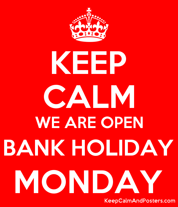 Keep Calm We Are Open Bank Holiday Monday Keep Calm And