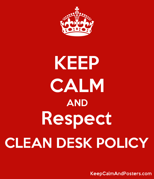 clean desk policy  clean desk policy: many of the security requirements can be met by simply keeping an orderly workspace desks, desks, credenzas, and workstations should be cleared and locked at the end of the day.