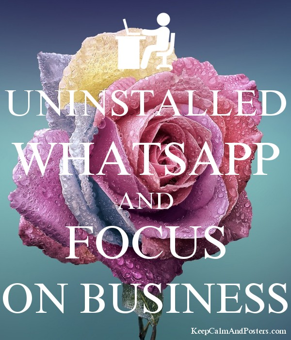 uninstalled whatsapp and focus on business poster