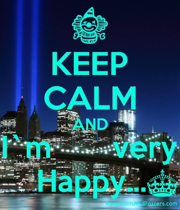Keep Calm And Im Very Happy Keep Calm And Posters Generator