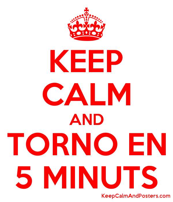 keep calm and torno en 5 minuts poster