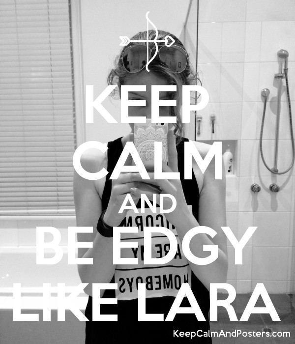 Keep calm and be edgy like lara poster