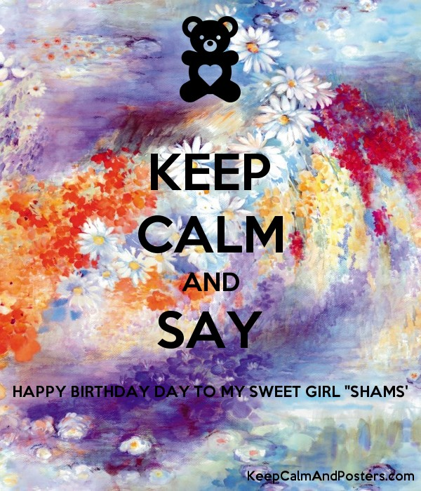 keep calm and say happy birthday day to my sweet girl shams poster