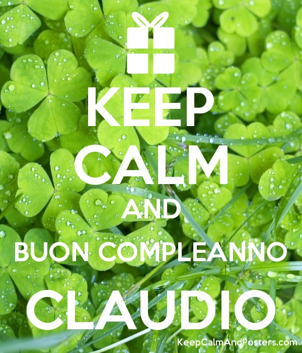 Keep Calm And Buon Compleanno Claudio Keep Calm And Posters
