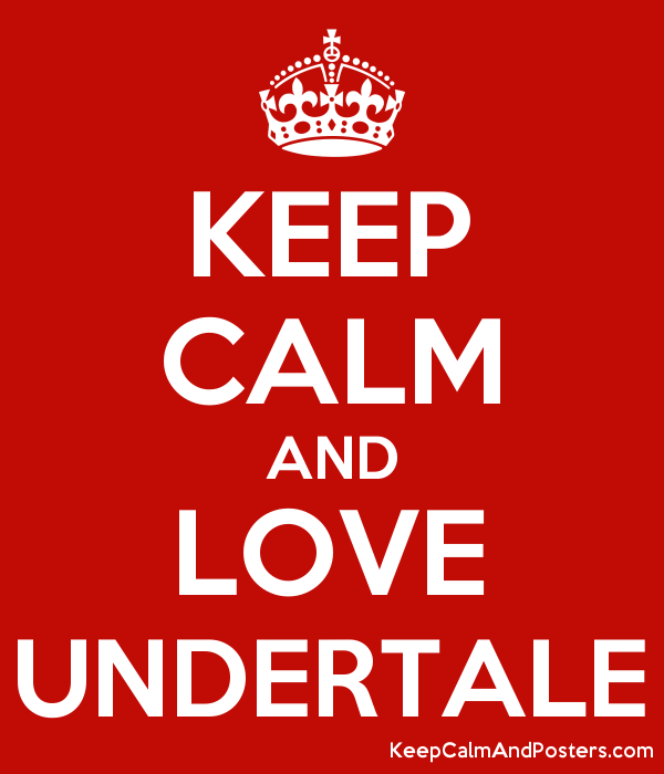 keep calm and love undertale keep calm and posters generator