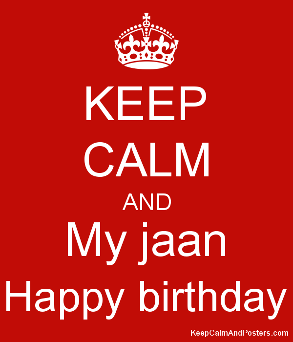 keep calm and my jaan happy birthday keep calm and posters