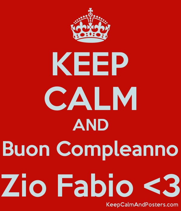 Keep Calm And Buon Compleanno Zio Fabio 3 Keep Calm And Posters
