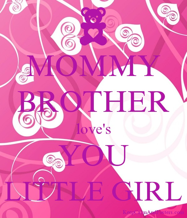 MOMMY BROTHER love's YOU LITTLE GIRL - Keep Calm and Posters
