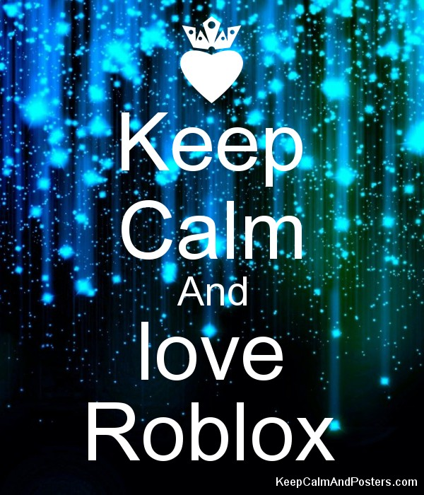 Keep Calm And Love Roblox Keep Calm And Posters Generator Maker