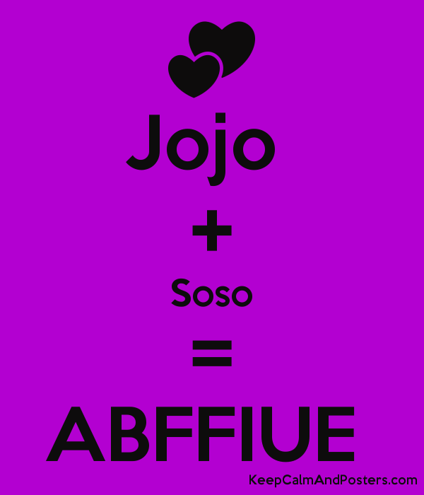 Jojo + Soso = ABFFIUE - Keep Calm and Posters Generator, Maker For
