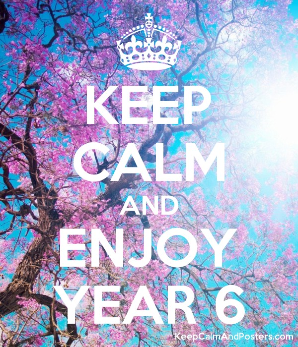 KEEP CALM AND ENJOY YEAR 6 Poster