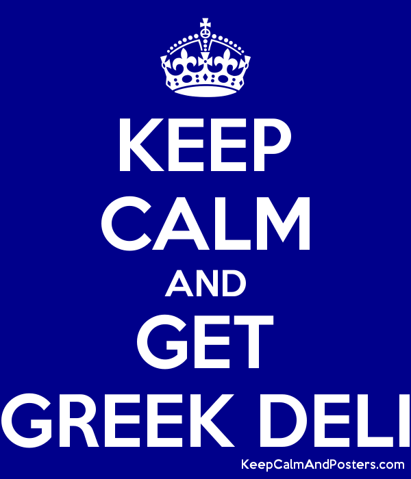 KEEP CALM AND GET GREEK DELI - Keep Calm and Posters Generator