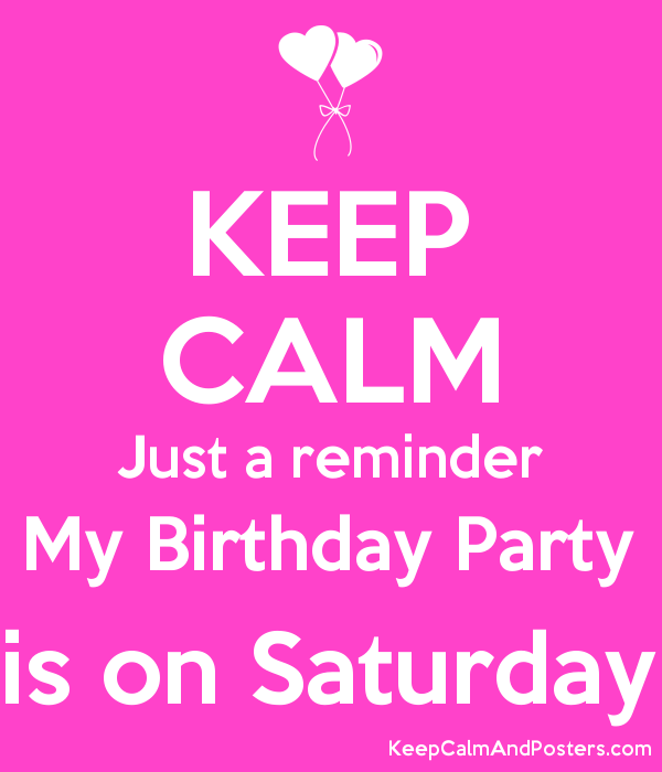 Keep calm just a reminder my birthday party is on saturday keep keep calm just a reminder my birthday party is on saturday poster stopboris Gallery