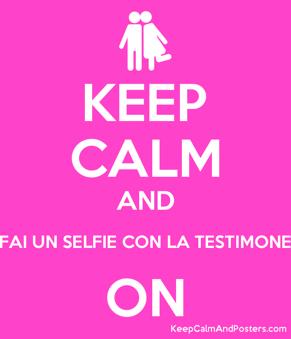 keep calm and fai un selfie con la testimone on