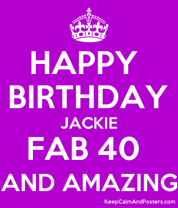 HAPPY  BIRTHDAY JACKIE FAB 40  AND AMAZING Poster