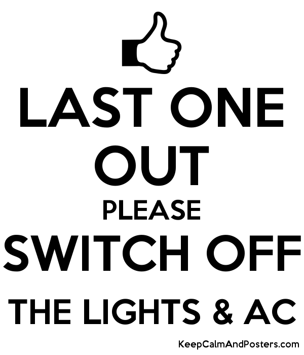 last one out please switch off the lights ac keep calm and