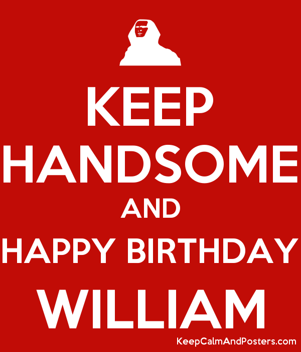 KEEP HANDSOME AND HAPPY BIRTHDAY WILLIAM Poster