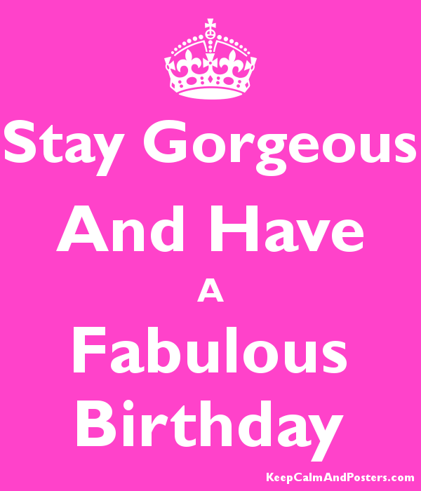 stay gorgeous and have a fabulous birthday keep calm and posters