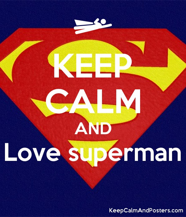 KEEP CALM AND Love superman - Keep Calm and Posters