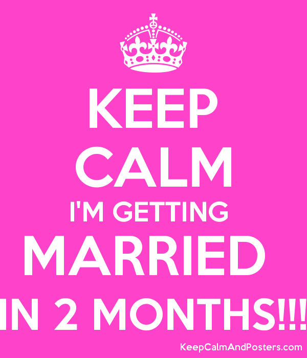 Keep Calm I M Getting Married In 2 Months