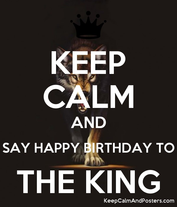 KEEP CALM AND SAY HAPPY BIRTHDAY TO THE KING Poster