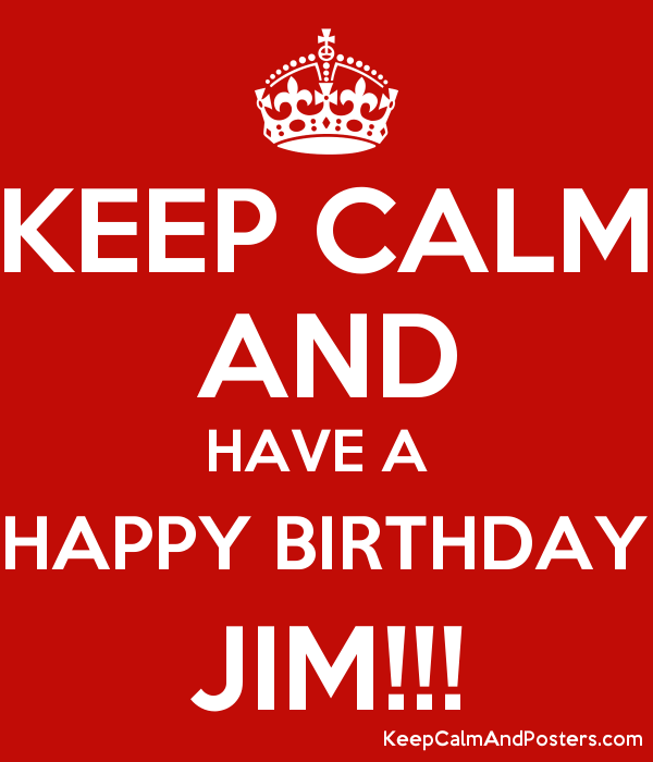 KEEP CALM AND HAVE A  HAPPY BIRTHDAY JIM!!! Poster