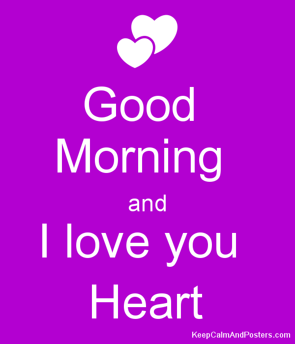 Good Morning Love Heart Images : Good morning and i love you heart keep calm posters