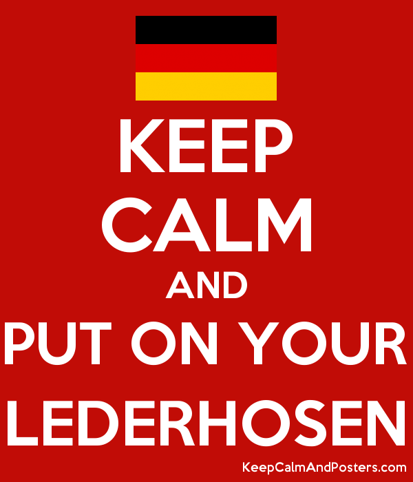 KEEP CALM AND PUT ON YOUR LEDERHOSEN Poster