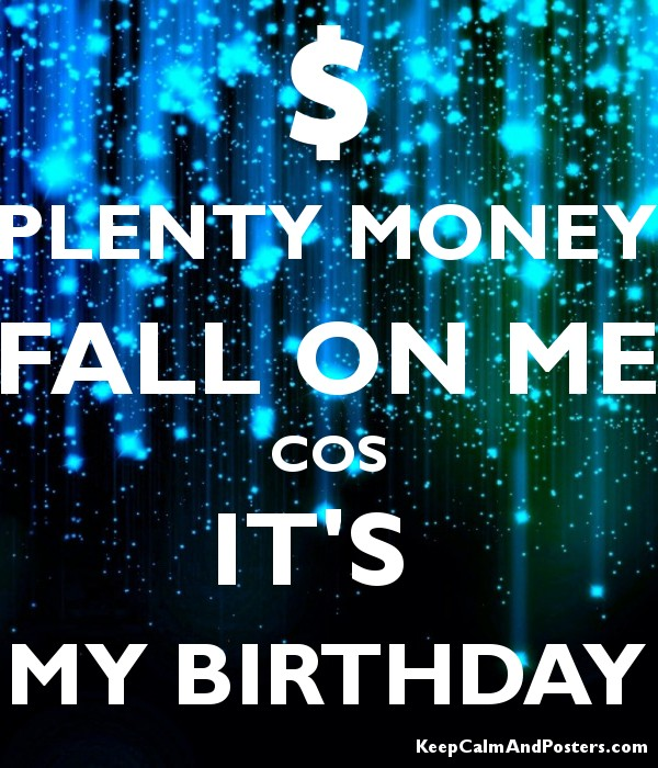 plenty money fall on me cos it s my birthday keep calm and posters
