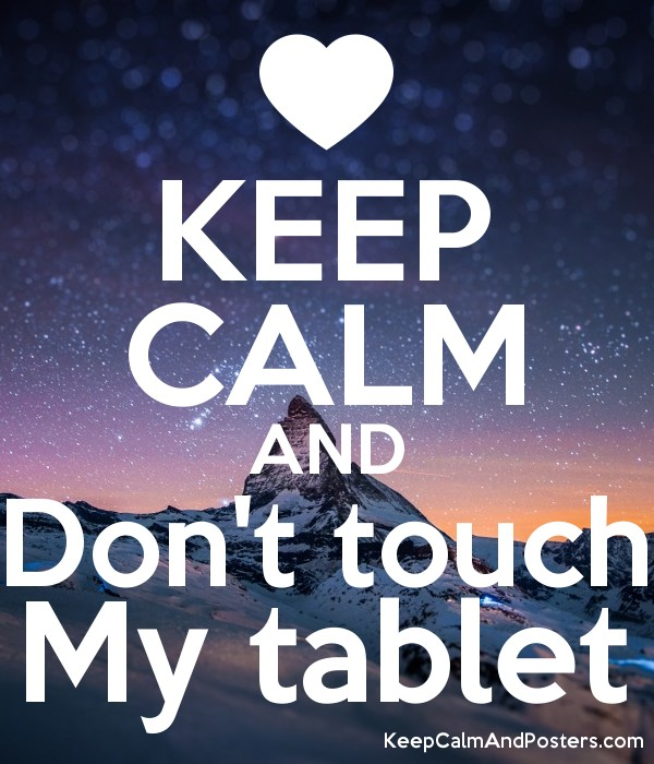 Yukle 600x700KEEP CALM AND Dont Touch My Tablet