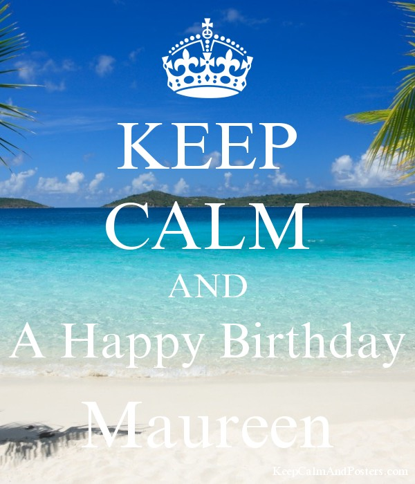 KEEP CALM AND A Happy Birthday Maureen Poster