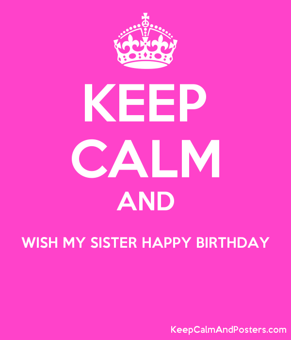 KEEP CALM AND WISH MY SISTER HAPPY BIRTHDAY Poster