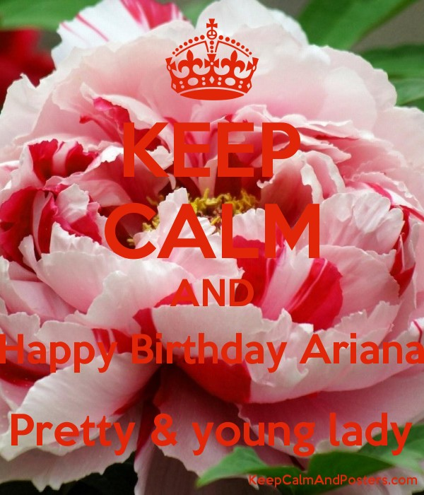 KEEP CALM AND Happy Birthday Ariana Pretty & young lady Poster