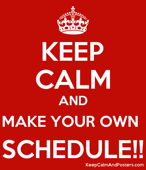 keep calm and make your own schedule keep calm and posters