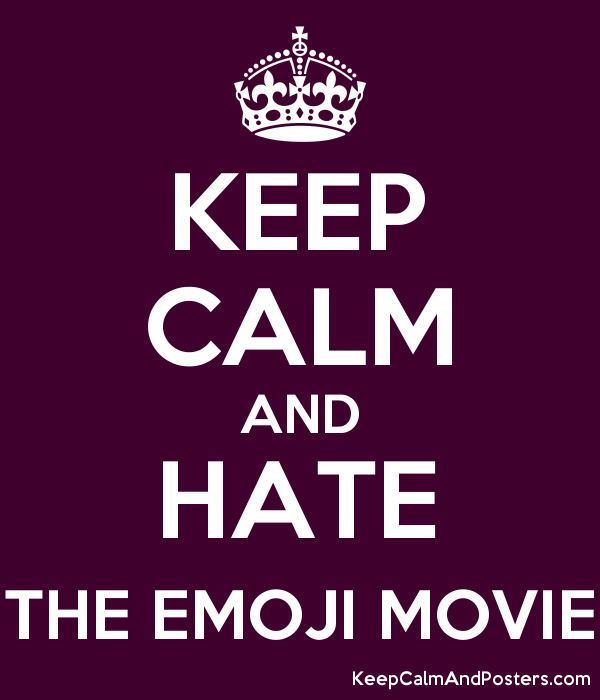 KEEP CALM AND HATE THE EMOJI MOVIE - Keep Calm and Posters Generator