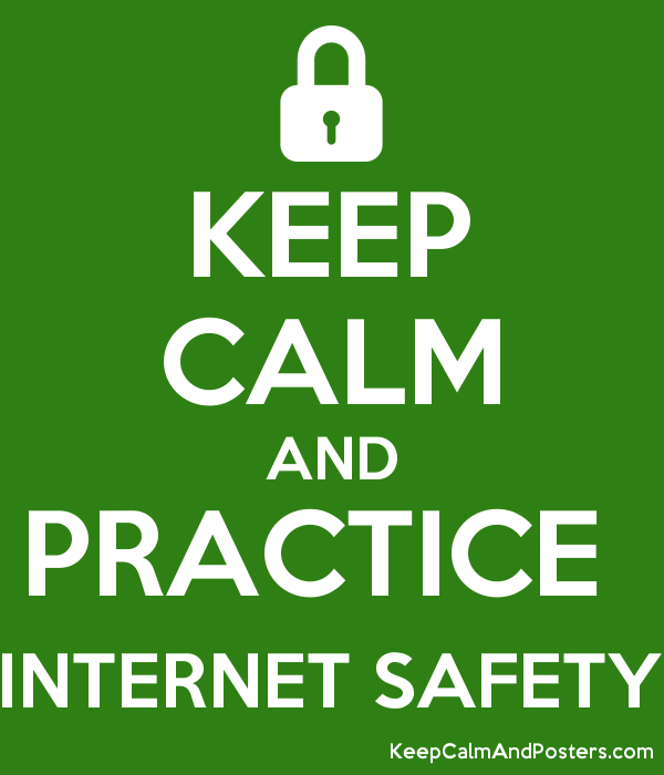 Keep Calm And Practice Internet Safety Keep Calm And Posters Generator Maker For Free Keepcalmandposters Com