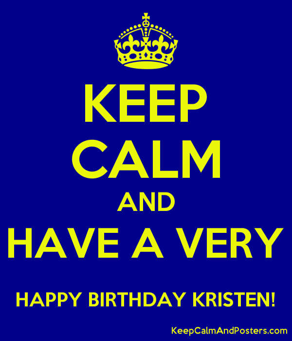 KEEP CALM AND HAVE A VERY HAPPY BIRTHDAY KRISTEN! Poster