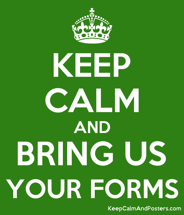KEEP CALM AND BRING US YOUR FORMS - Keep Calm and Posters Generator, Maker  For Free - KeepCalmAndPosters.com