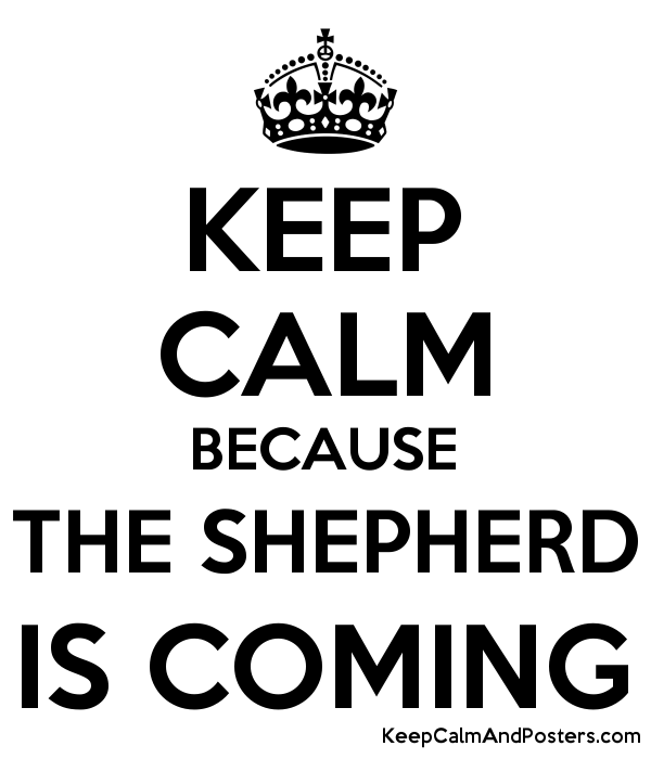 KEEP CALM BECAUSE THE SHEPHERD IS COMING Poster