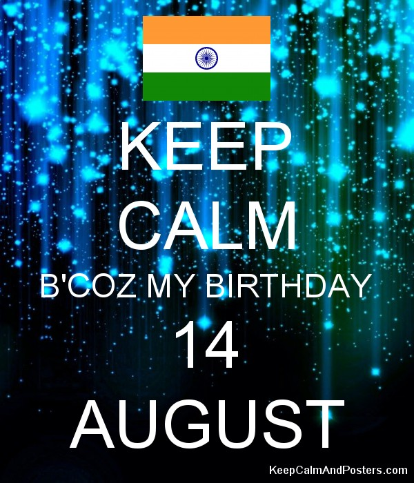 KEEP CALM B'COZ MY BIRTHDAY 14 AUGUST Poster