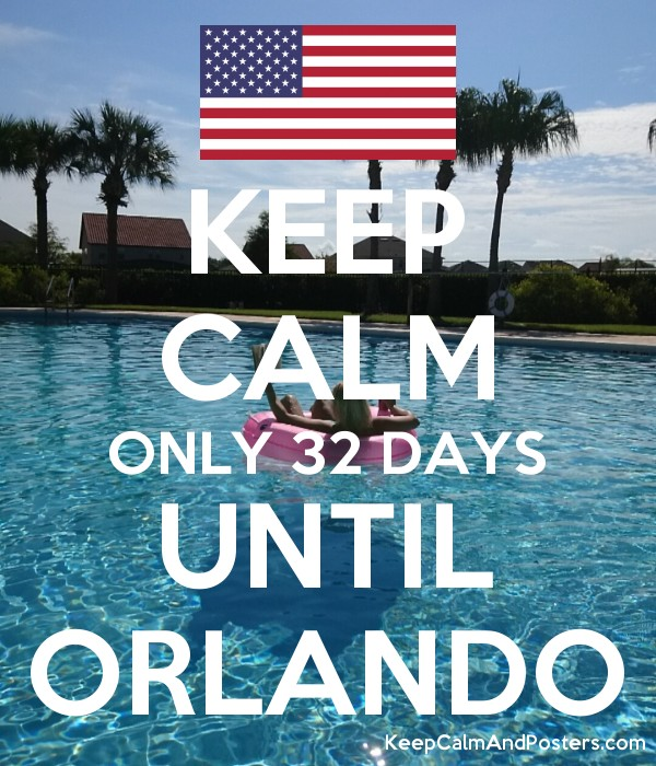 KEEP CALM ONLY 32 DAYS UNTIL ORLANDO Poster