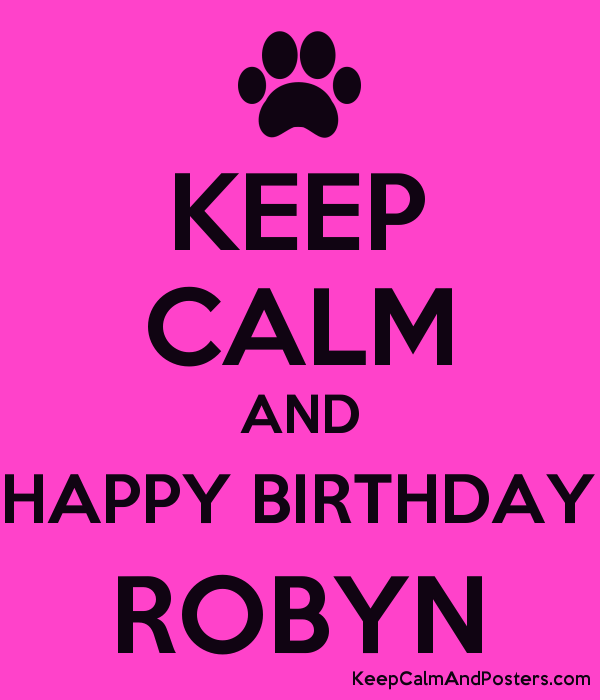 KEEP CALM AND HAPPY BIRTHDAY ROBYN Poster