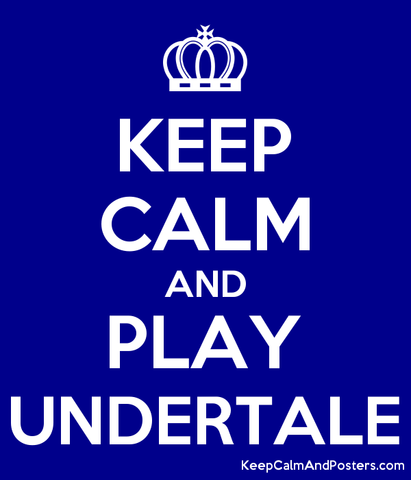 keep calm and play undertale keep calm and posters generator