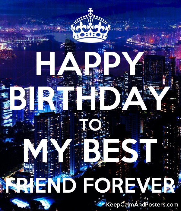 Happy Birthday To My Best Friend Forever Keep Calm And Posters